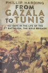 From Gazala to Tunis - 422 Days in the Life of the 2nd Battalion The Rifle Brigade, by Phillip Harding